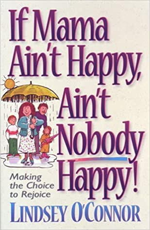 Book If Mama Ain't Happy, Ain't Nobody Happy: Making the Choice to Rejoice