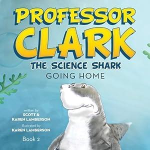 Professor Clark the Science Shark: Going Home Audiobook