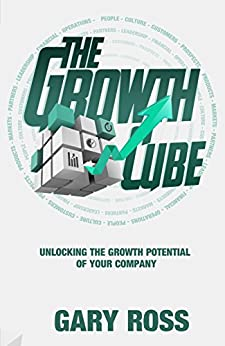 The Growth Cube: Unlocking the Growth Potential Of Your Company by [Ross, Gary]