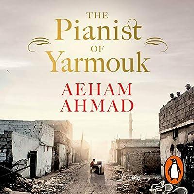 The Pianist of Yarmouk (Audio Download): Aeham Ahmad, Nezar