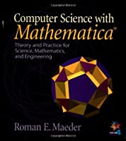 Computer Science with MATHEMATICA: Theory and Practice for Science, Mathematics, and Engineering Front Cover
