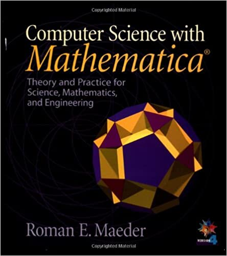 Computer Science with MATHEMATICA: Theory and Practice for
