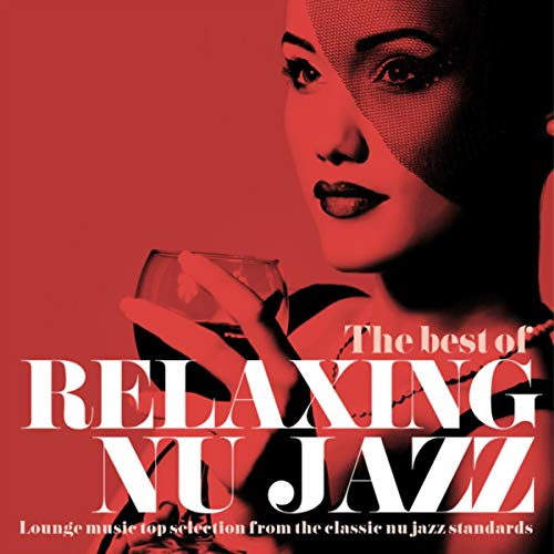 The Best of Relaxing Nu Jazz (Lounge Music Top Selection from the Classic Nu Jazz Standards) (Best Nu Jazz Artists)