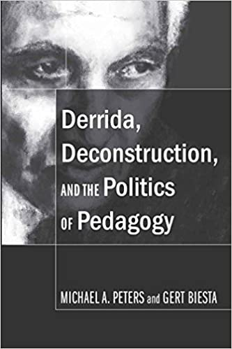 Derrida, Deconstruction, and the Politics of Pedagogy Counterpoints