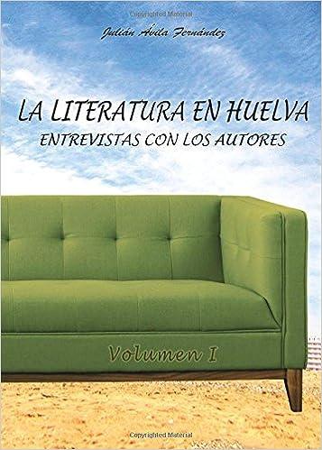 La Literatura en Huelva. Entrevistas con los Escritores ...