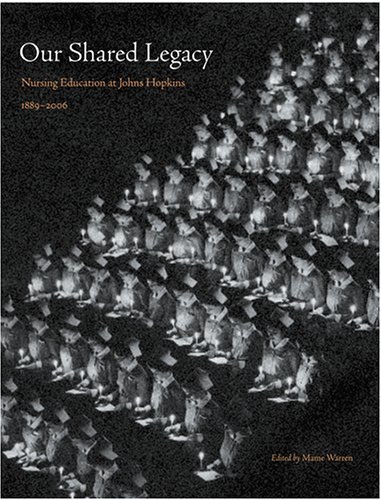 Our Shared Legacy: Nursing Education at Johns Hopkins, 18892006
