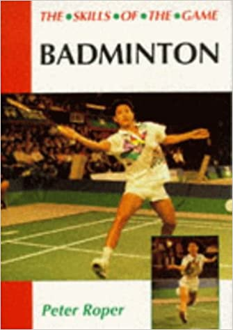 Badminton: The Skills of the Game