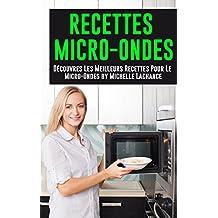 Recettes Micro-Ondes: Découvres Les Meilleurs Recettes Pour Le Micro-Ondes (Micro-Ondes, Recettes Micro-Ondes, Livre Recettes, Livre Recette, Comment Cuisiner) (French Edition)