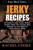 how to make chicken jerky - Easy Meal Time's - GREAT JERKY RECIPES: : 25 Healthy & Tasty Turkey, Buffalo, Venison, Beef, Fish, Chicken Jerky Recipes You Can Make For Work, Home or, BBQs