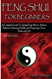 Feng Shui for Beginners: A Complete Guide to Using Feng Shui to Achieve Balance, Harmony, Health, and Prosperity in Your Home and Life!