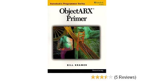 ObjectARX Primer (Autodesk's Programmer Series): Bill Kramer