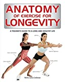 Anatomy of Exercise for Longevity: A Trainer's Guide to a Long and Healthy Life by Hollis Liebman (2015-08-07)