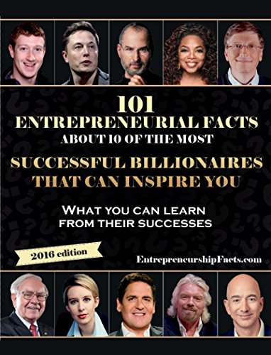 101 Entrepreneurial Facts About 10 of The Most Successful BILLIONAIRES That Can Inspire You: Warren Buffett, Steve Jobs, Elon Musk, Richard Branson, Mark Cuban, Oprah Winfrey, Jeff