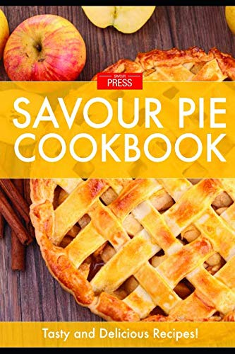 PIE!: The Art of Creating Delectable Pies Cookbook by SAVOUR PRESS
