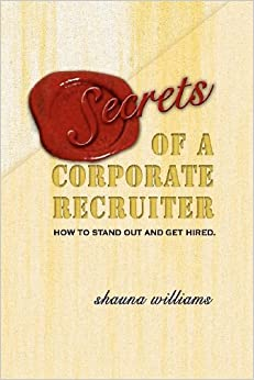 Book Secrets of a Corporate Recruiter: How to Stand Out and Get Hired.