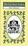 Last Slave Traders, Pierre Meunier, 9780290702