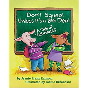Don't Squeal Unless It's a Big Deal: A Tale of Tattletales Paperback – August 15, 2005