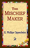 The Mischief-Maker, E. Phillips Oppenheim, 1421800217