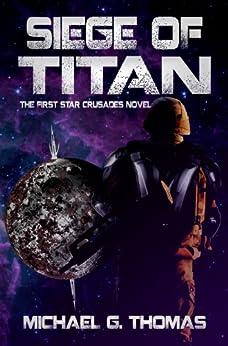 Siege of Titan (Star Crusades Uprising Book 1) by [Thomas, Michael G.]