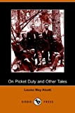 On Picket Duty, and Other Tales, Louisa May Alcott, 1406505943