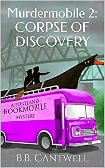Murdermobile 2: CORPSE OF DISCOVERY (Portland Bookmobile Mysteries) by [Cantwell, B.B.]