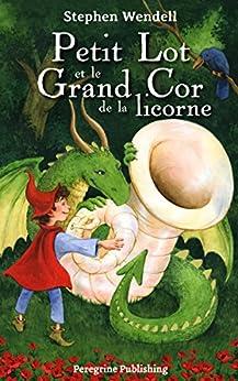 Petit Lot et le Grand Cor de la licorne (French Edition) by [Wendell, Stephen]