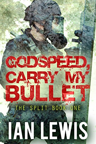 Godspeed, Carry My Bullet (The Split Book 1) by [Lewis, Ian]