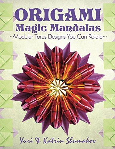 Origami Magic Mandalas: Modular Torus Designs You Can Rotate (Action Origami Book 3)
