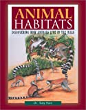 Animal Habitats: Dicovering How Animals Live in the Wild (Facts on File Natural Science Library)