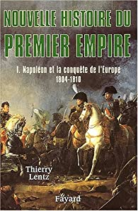 Nouvelle Histoire du Premier Empire - Napoléon et la conquête de l'Europe 1804-1810. par Thierry Lentz