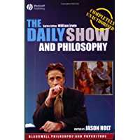 The Daily Show and Philosophy: Moments of Zen in the Art of Fake News (The Blackwell Philosophy and Pop Culture Series Book 6)