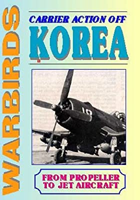 Carrier Action Off Korea: From Propeller to Jet Aircraft