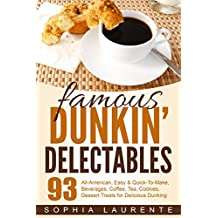 Cookies: Famous Dunkin' Delectables: 93 Tea & Coffee, Drinks & Beverages, Cookie Recipes. YES! 93 All-American, Easy & Quick-To-Make, Beverages, Coffee, Tea, Cookies For Delectable Dining!
