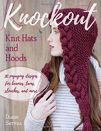 Knockout Knit Hats and Hoods: 30 Engaging Designs for Beanies, Tams, Slouches, and More
