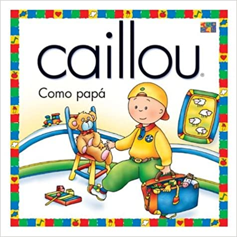Leer libros populares en línea gratis sin descarga Como Papa = Just Like Daddy (Caillou Osa Menor (Caillou Little Dipper Series)) 1587283476 in Spanish PDF