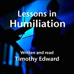 Lessons in Humiliation | Timothy Edward