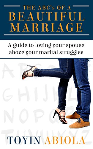 The ABC's of a Beautiful Marriage: A Guide to Loving Your Spouse Above Your Marital Struggles by Toyin Abiola ebook deal