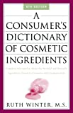 A Consumer's Dictionary of Cosmetic Ingredients, Ruth Winter, 1400052335