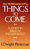 Things to Come, J. Dwight Pentecost, 0310206057