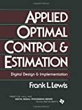 Applied Optimal Control and Estimation, Lewis, Frank L., 013040361X