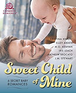 Sweet Child of Mine: 6 Secret Baby Romances by [Knight, Kristina, Arden, Elley, Kenyan, M.O., Leach, Iris, Brocato, Kathryn, Stewart, J.M.]