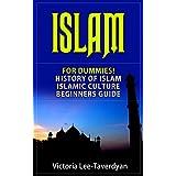 ISLAM: For Dummies! History of Islam. Islamic Culture. Beginners Guide (Quran, Allah, Mecca, Muhammad, Ramadan, Women in Islam)