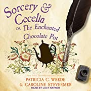 Sorcery & Cecelia: Or, The Enchanted…