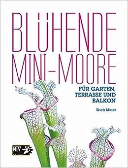 Blühende Mini Moore: Für Garten, Terrasse Und Balkon NTV Garten: Amazon.de:  Erich Maier: Bücher