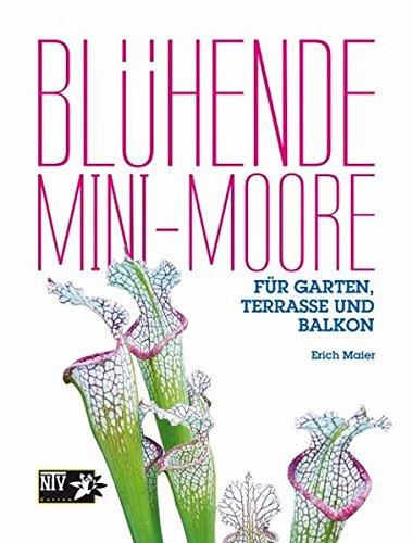 Blühende Mini-Moore: Für Garten, Terrasse und Balkon (NTV Garten) Gebundenes Buch – 12. Dezember 2013 Erich Maier Natur und Tier 3866592310 Garten / Pflanzen / Natur