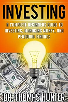 Amazon.com: INVESTING: A Complete Beginners Guide to Investing, Managing Money, and Personal ...