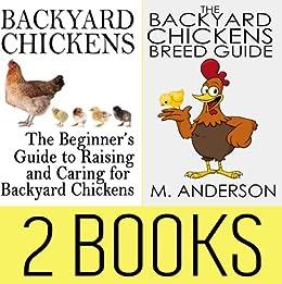 Backyard Chickens Book Package: Beginneru0027s Guide To Raising Backyard  Chickens U0026 The Backyard Chickens Breed
