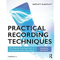 Practical Recording Techniques: The Step-by-Step Approach to Professional Audio Recording, 7th Edition