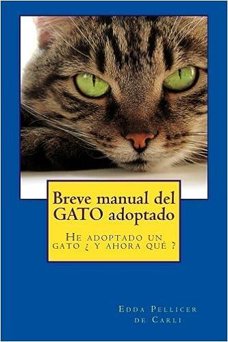 Breve manual del gato adoptado: He adoptado un gato ¿ y ahora qué ? (Spanish Edition): Edda Pellicer: 9781515063865: Amazon.com: Books