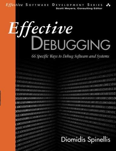Effective Debugging: 66 Specific Ways to Debug Software and Systems (Effective Software Development Series) by Addison-Wesley Professional